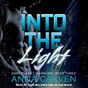 Into the Light: Dark Planet Warriors, Book 3 | Anna Carven