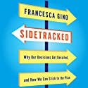 Sidetracked: Why Our Decisions Get Derailed, and How We Can Stick to the Plan Audiobook by Francesca Gino Narrated by Tamara Marston