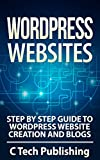 img - for WordPress: WordPress Websites: Step by Step Guide to WordPress Website Creation and Blogs: (Pictures Included): WordPress Websites and SEO (Website Design, ... Business Skills, Blogging and Blogs) book / textbook / text book