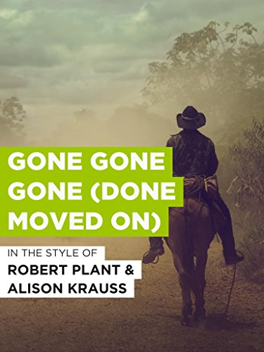 Gone Gone Gone (Done Moved On) (Robert Plant And Alison Krauss Gone Gone Gone)