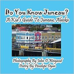 Book Do You Know Juneau? A Kid's Guide To Juneau, Alaska