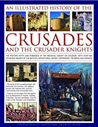 An Illustrated History of the Crusades and Crusader Knights: The History, Myth and Romance of the Medieval Knight on Crusade illustrated Edition by Charles Phillips published by Lorenz Books (2009)