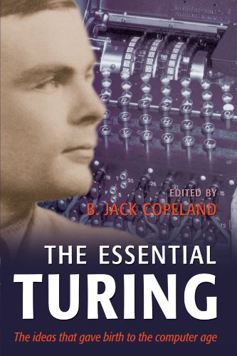 The Essential Turing  Seminal Writings In Computing  Logic  Philosophy  Artificial Intelligence  And Artificial Life Plus The Secrets Of Enigma