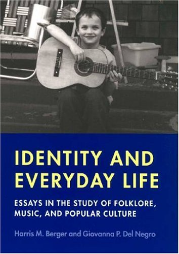 Identity and Everyday Life: Essays in the Study of Folklore, Music and Popular Culture (Music / Culture)