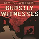 Ghostly Witnesses | James L. Williams