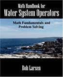 Math Handbook for Water System Operators, Bob Larsen, 1598009583