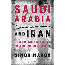 Saudi Arabia and Iran: Power and Rivalry in the Middle East