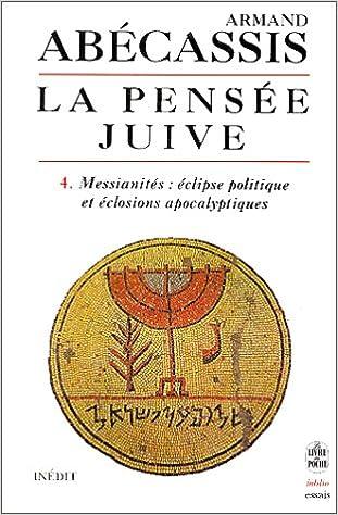 La Pensée juive, tome 4 : Messianités : Eclipse politique et éclosions apocalyptiques pdf