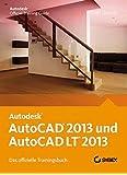 AutoCAD 2013 und AutoCAD LT 2013 - Das Offizielle Trainingsbuch by Scott Onstott (2012-07-11)