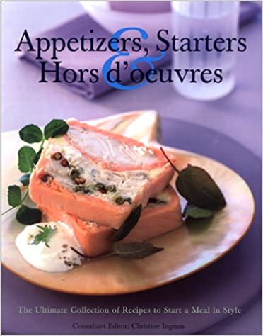 Ebook ilmaiseksi lataukset pdf-muodossa Appetizers, Starters & Hors d'oeuvres: The Ultimate Collection of Recipes to Start a Meal in Style PDF MOBI