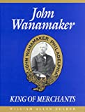 John Wanamaker, King of Merchants, William A. Zulker, 0963628402