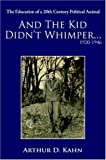 And the Kid Didn't Whimper 1920-1946, Arthur D. Kahn, 1420844768