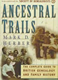 Ancestral Trails : The Complete Guide to British Genealogy and Family History, Herber, Mark D., 0806315415