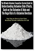 Ketamine Tranquilizer Survival Guide for Understanding Ketamine Side Effects, Such as the Ketamine K Hole and The Huge Risk of a Ketamine Overdose.: How ... Addiction, Ketamine, K Hole Book 1)