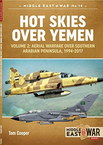 Hot Skies Over Yemen. Volume 2: Aerial Warfare Over Southern Arabian Peninsula, 1994-2017 (Middle East@War Book 14) (English Edition) por [Cooper, Tom]