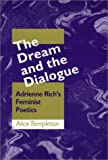 The Dream and the Dialogue : Adrienne Rich's Feminist Poetics, Templeton, Alice, 0870498592