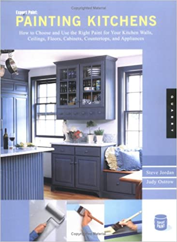 Expert Paint: Painting Kitchens: How To Choose And Use The Right Paint For  Your Kitchen Walls, Ceilings, Floors, Cabinets, Countertops, And  Appliances: ...