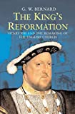 The King's Reformation, G. W. Bernard, 0300109083