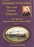 img - for Goodbye to Victoria the Last Queen Empress: The Story of Queen Victorias Funeral Train (Series X) book / textbook / text book
