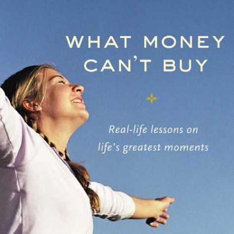 What Money Can't Buy: Real-Life Lessons on Life's Greatest Moments
