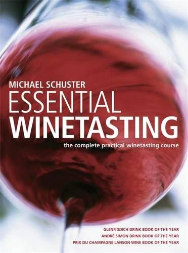 Essential Winetasting: The Complete Practical Winetasting Course by Michael Schuster