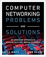 Computer Networking Problems and Solutions: An innovative approach to building resilient, modern networks Front Cover