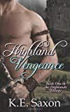 Highland Vengeance: Book One in the Highlands Trilogy, K. E. Saxon, 1478148020