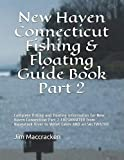 New Haven Connecticut Fishing & Floating Guide Book Part 2: Complete fishing and floating information for New Haven Connecticut Part 2 FRESHWATER from ... (Connecticut Fishing & Floating Guide Books)