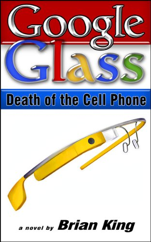 Google Glass - Death of the Cell Phone