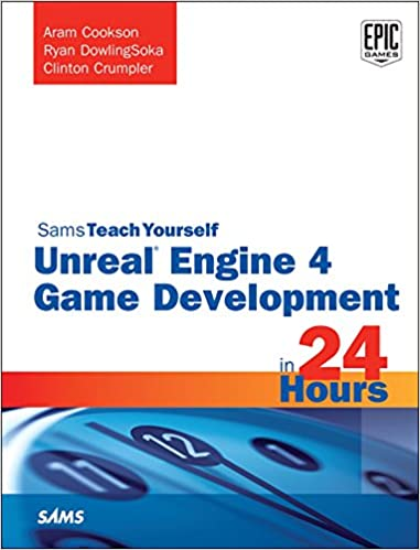 Unreal Engine 4 Game Development in 24 Hours, Sams Teach Yourself 1