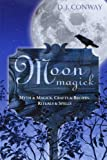 Moon Magick: Myth & Magic, Crafts & Recipes, Rituals & Spells (Llewellyn's Practical Magick)