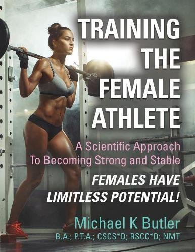 TRAINING THE FEMALE ATHLETE: A Scientific Approach to Becoming Strong and Stable - Females Have Limitless Potential! PDF