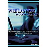 Webcasting Success in a Day:Beginners Guide to Fast, Easy and Efficient Learning of Webcasting (Webcasting, Online Marketing, Podcasting, Webinar, Vlogging, ... YouTube, Podcast Success, Webcasting Guide)
