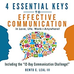 4 Essential Keys to Effective Communication in Love, Life, Work - Anywhere!