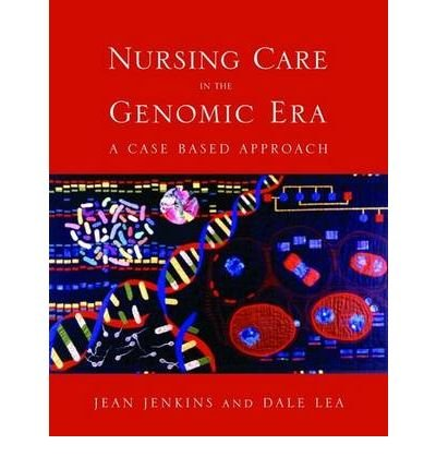 Read Online [(Nursing Care in the Genomic Era: A Case Based Approach)] [Author: Jean F. Jenkins] published on (November, 2004) pdf epub