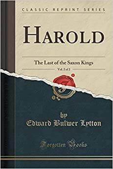 Harold, Vol. 2 of 2: The Last of the Saxon Kings (Classic Reprint)