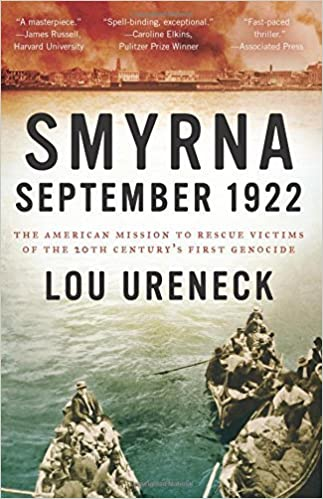 Book Smyrna, September 1922: The American Mission to Rescue Victims of the 20th Century's First Genocide by Lou Ureneck (2016-04-26)