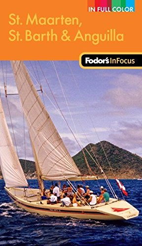 Fodors In Focus St. Maarten, St. Barth & Anguilla, 2nd Edition (Full-color Travel Guide)