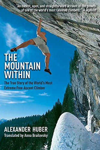 The Mountain Within: The True Story of the World's Most Extreme Free-Ascent Climber - Climbing El Capitan Yosemite