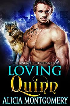 Loving Quinn: The Lone Wolf Defenders Book 2 by [Montgomery, Alicia]