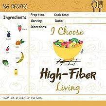 I Choose High-Fiber Living: Reach 365 Happy And Healthy Days! [High Fiber Recipes, High Fiber Recipe Book, High Fiber Diet Cookbook, High Fiber Low Carb ... [Volume 7] (I Choose Healthy Living)