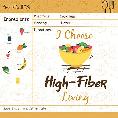 I Choose High-Fiber Living: Reach 365 Happy And Healthy Days! [High Fiber Recipes, High Fiber Recipe Book, High Fiber Diet Cookbook, High Fiber Low Carb ... [Volume 7] (I Choose Healthy Living) by Mia Safra