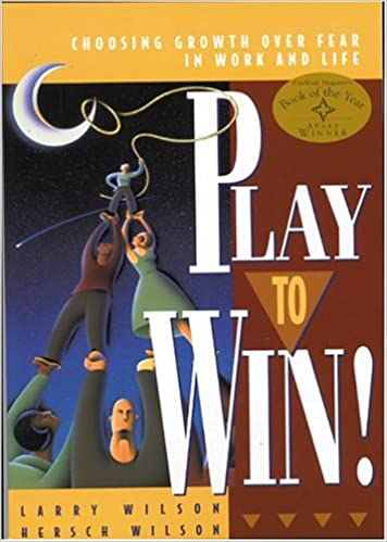 Play to Win!: Choosing Growth Over Fear in Work and Life (Englisch) Taschenbuch – 1. September 2004