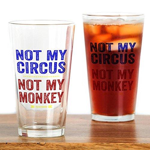 CafePress Not My Circus Not My Monkey Pint Glass, 16 oz. Drinking Glass