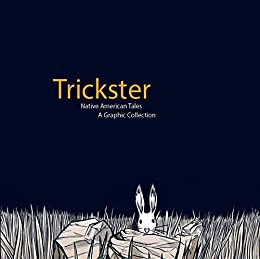 Amazon trickster native american tales a graphic collection trickster native american tales a graphic collection by dembicki matt fandeluxe Image collections