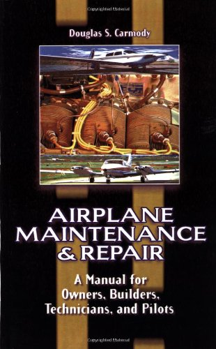 Airplane Maintenance & Repair: A Manual for Owners, Builders, Technicians, and Pilots -