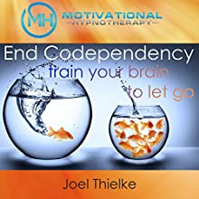 End Codependency: Train Your Brain to Let Go with Self-Hypnosis, Meditation and Affirmations Speech by Joel Thielke Narrated by Joel Thielke