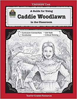 Book A Guide for Using Caddie Woodlawn in the Classroom (Literature Units)