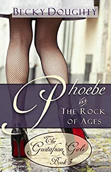 Phoebe and the Rock of Ages: Contemporary Christian Romance (The Gustafson Girls Sisters Series Book 3) by [Doughty, Becky]