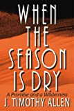 When the Season Is Dry, J. Timothy Allen, 1573120103